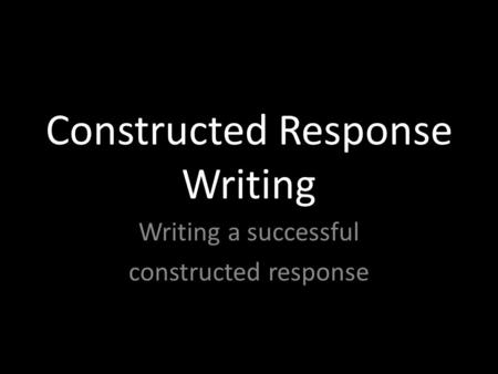 Constructed Response Writing Writing a successful constructed response.