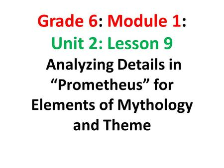 "Grade 6: Module 1: Unit 2: Lesson 9 Analyzing Details in ""Prometheus"" for Elements of Mythology and Theme."