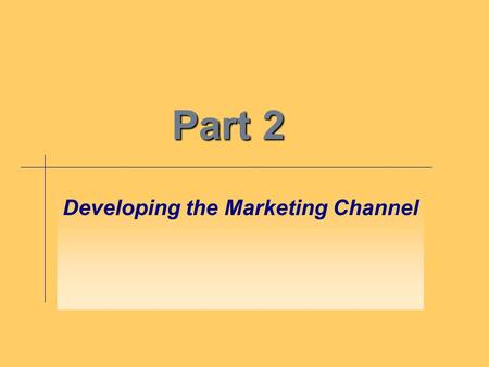 Part 2 Developing the Marketing Channel. Chapter 5 Strategy in Marketing Channels.