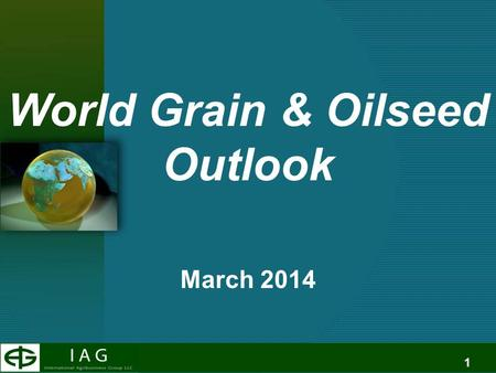 1 World Grain & Oilseed Outlook March 2014. 2 Summary –Corn Acreage Exhale Export Expansion?? Funds big buyers. SA Crop Shrinking Bearish Bias - $3.50.