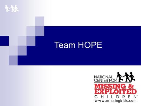 Team HOPE. Established in 1998. It became a program of the NCMEC in 2004 as part of the Family Advocacy Division.