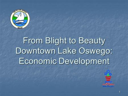 1 From Blight to Beauty Downtown Lake Oswego: Economic Development.