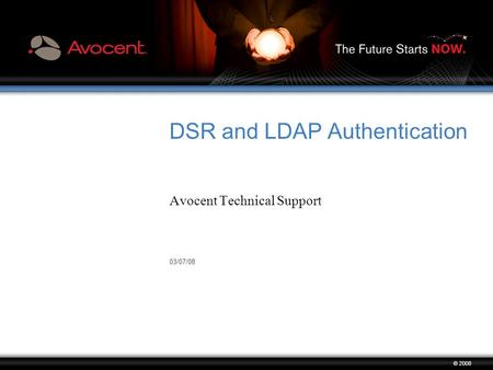 03/07/08 © 2008 DSR and LDAP Authentication Avocent Technical Support.