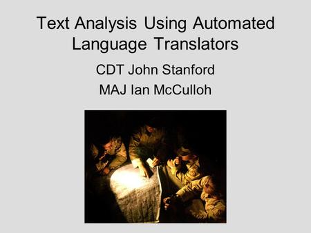 Text Analysis Using Automated Language Translators CDT John Stanford MAJ Ian McCulloh.