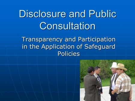 Disclosure and Public Consultation Transparency and Participation in the Application of Safeguard Policies.
