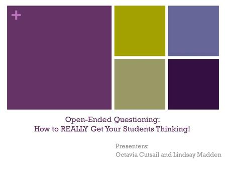 + Open-Ended Questioning: How to REALLY Get Your Students Thinking! Presenters: Octavia Cutsail and Lindsay Madden.