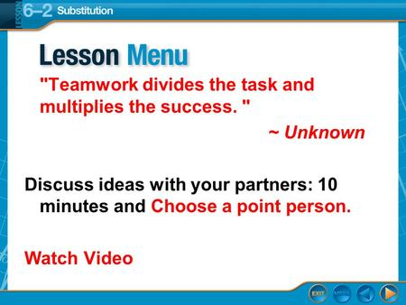 Teamwork divides the task and multiplies the success.  ~ Unknown Discuss ideas with your partners: 10 minutes and Choose a point person. Watch Video.