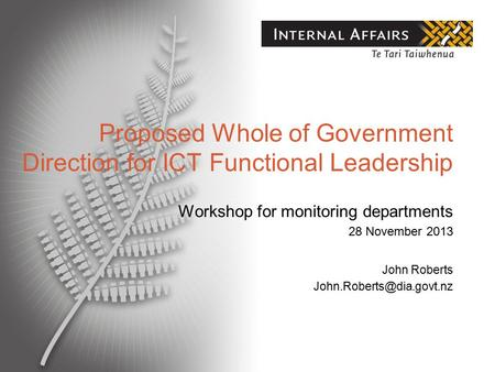 Proposed Whole of Government Direction for ICT Functional Leadership Workshop for monitoring departments 28 November 2013 John Roberts