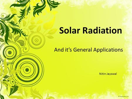 Solar Radiation And it's General Applications Nitin Jayswal.