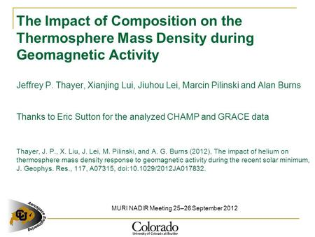 The Impact of Composition on the Thermosphere Mass Density during Geomagnetic Activity Jeffrey P. Thayer, Xianjing Lui, Jiuhou Lei, Marcin Pilinski and.