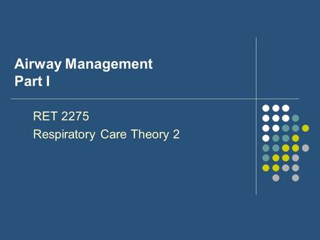 Airway Management Part I RET 2275 Respiratory Care Theory 2.