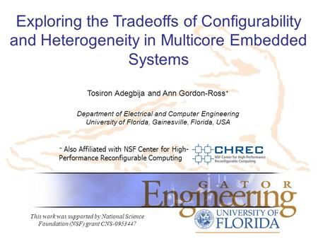 Exploring the Tradeoffs of Configurability and Heterogeneity in Multicore Embedded Systems + Also Affiliated with NSF Center for High- Performance Reconfigurable.