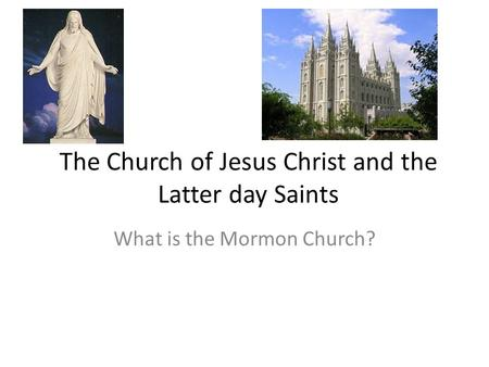 The Church of Jesus Christ and the Latter day Saints What is the Mormon Church?