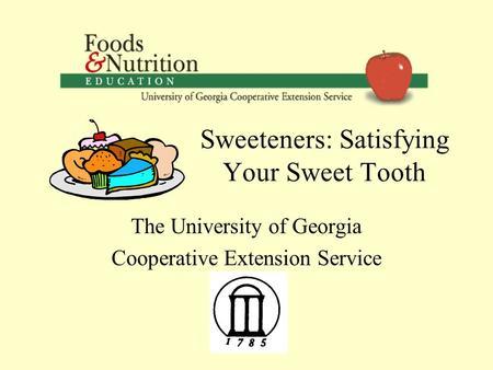 Sweeteners: Satisfying Your Sweet Tooth The University of Georgia Cooperative Extension Service.