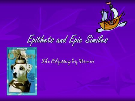 Epithets and Epic Similes The Odyssey by Homer. Epithets brief descriptive phrases brief descriptive phrases characterize a person or thing characterize.