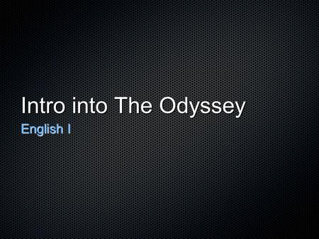 "Intro into The Odyssey English I. What is a hero? ""When the first Superman movie came out, I was frequently asked what is a hero?""....My answer was that."