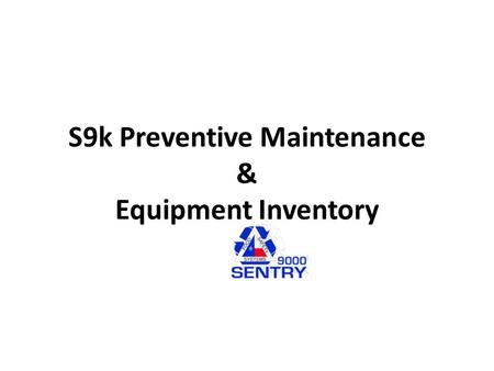 S9k Preventive Maintenance & Equipment Inventory.