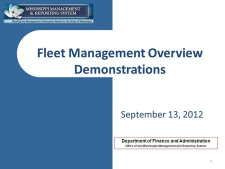 Department of Finance and Administration Office of the Mississippi Management and Reporting System Fleet Management Overview Demonstrations September 13,