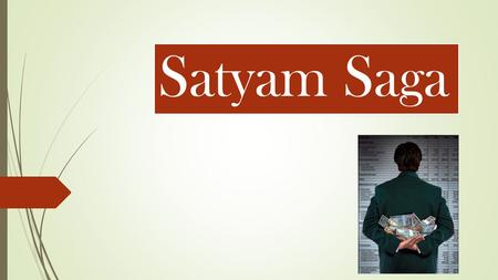 Satyam Saga. Confession – January 7 th, 2009 Background  It was set up as Private Limited Company by Ramalingam Raju in 1987 which was later in 1991.