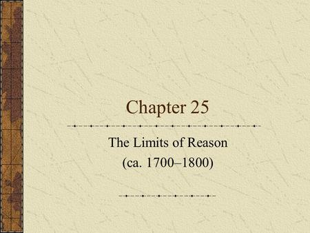 Chapter 25 The Limits of Reason (ca. 1700–1800). The Industrial Revolution The invention of new mechanical devices worked to transform Europe's agrarian.