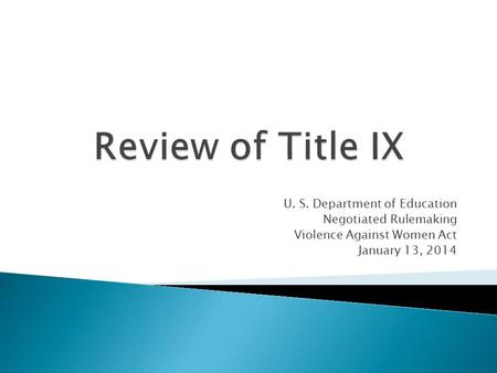 U. S. Department of Education Negotiated Rulemaking Violence Against Women Act January 13, 2014.