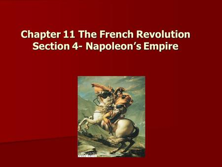 Chapter 11 The French Revolution Section 4- Napoleon's Empire Chapter 11 The French Revolution Section 4- Napoleon's Empire.
