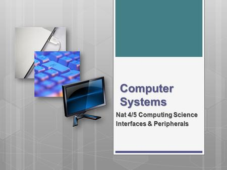 Computer Systems Nat 4/5 Computing Science Interfaces & Peripherals.