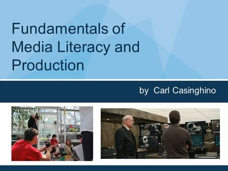 Fundamentals of Media Literacy and Production by Carl Casinghino.