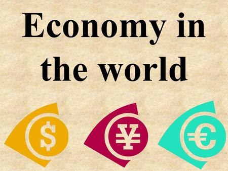 Economy in the world. Definition of Economy Economy-The way that goods services are produced & distributed.