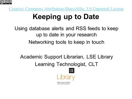 Keeping up to Date Using database alerts and RSS feeds to keep up to date in your research Networking tools to keep in touch Academic Support Librarian,