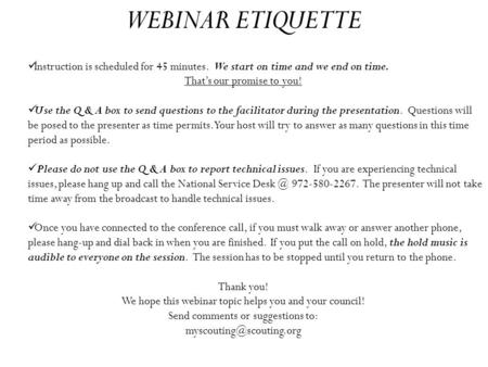 WEBINAR ETIQUETTE Instruction is scheduled for 45 minutes. We start on time and we end on time. That's our promise to you! Use the Q & A box to send questions.
