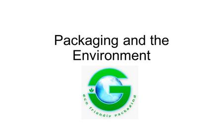 Packaging and the Environment. Video  4 min