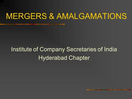 MERGERS & AMALGAMATIONS Institute of Company Secretaries of India Hyderabad Chapter.