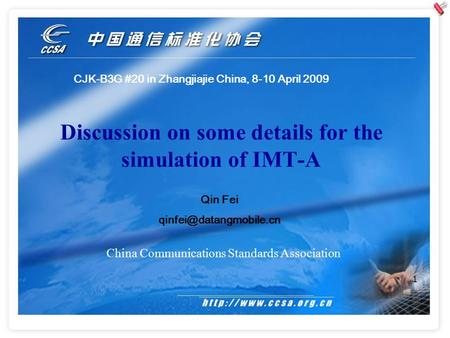 1 Discussion on some details for the simulation of IMT-A China Communications Standards Association CJK-B3G #20 in Zhangjiajie China, 8-10 April 2009 Qin.