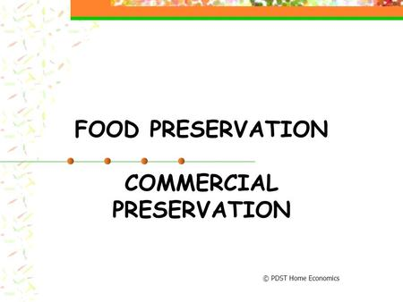 FOOD PRESERVATION COMMERCIAL PRESERVATION © PDST Home Economics.