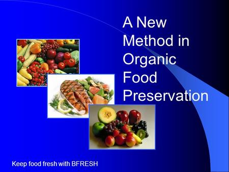 A New Method in Organic Food Preservation Keep food fresh with BFRESH.