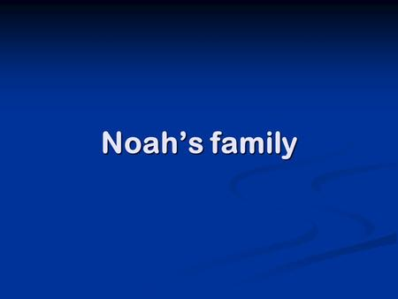Noah's family. What was God thinking? The Lord saw that the wickedness of man was great in the earth, and that every imagination of the thoughts of his.