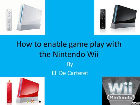 How to enable game play with the Nintendo Wii By Eli De Carteret.