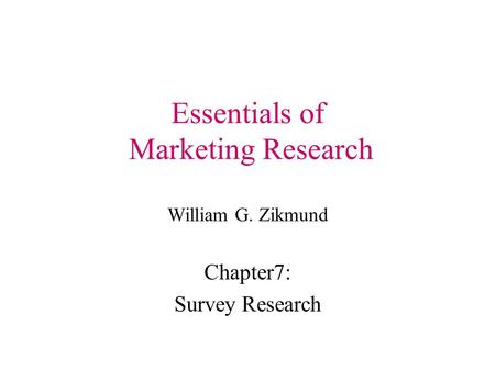 Essentials of Marketing Research William G. Zikmund Chapter7: Survey Research.
