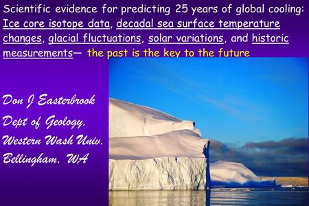 Scientific evidence for predicting 25 years of global cooling: Ice core isotope data, decadal sea surface temperature changes, glacial fluctuations, solar.