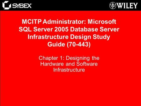 MCITP Administrator: Microsoft SQL Server 2005 Database Server Infrastructure Design Study Guide (70-443) Chapter 1: Designing the Hardware and Software.