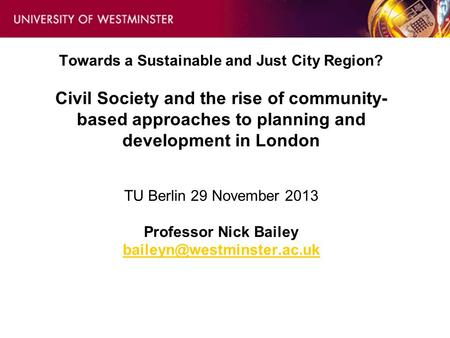 Towards a Sustainable and Just City Region? Civil Society and the rise of community- based approaches to planning and development in London TU Berlin 29.