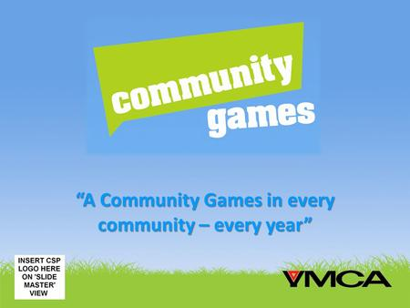 """A Community Games in every community – every year"""