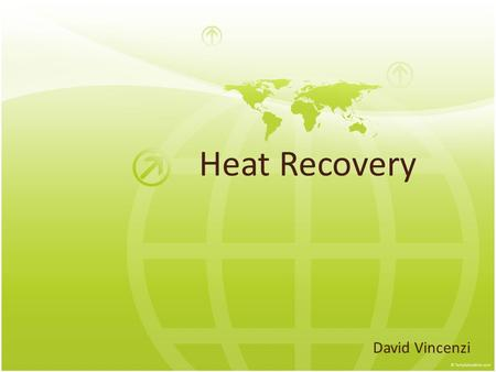 Heat Recovery David Vincenzi. What/Why Arctic chills Wasted Energy - wasted money No adequate solution.