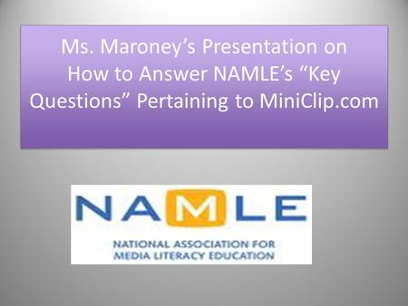 "Ms. Maroney's Presentation on How to Answer NAMLE's ""Key Questions"" Pertaining to MiniClip.com."