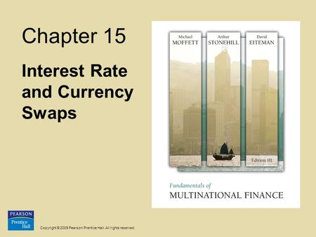 Copyright © 2009 Pearson Prentice Hall. All rights reserved. Chapter 15 Interest <strong>Rate</strong> and Currency Swaps.