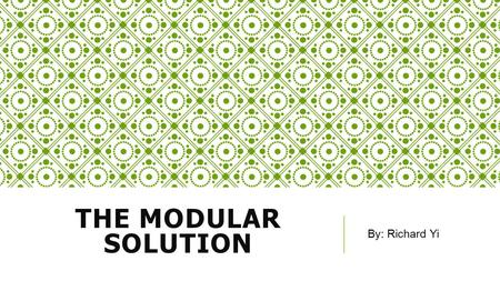 THE MODULAR SOLUTION By: Richard Yi. THE EPIDEMIC Top Contributors of E- Waste  World Wide  41.8 million tons dumped  6.5 million tons recycled  United.