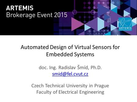 Automated Design of Virtual Sensors for Embedded Systems doc. Ing. Radislav Šmíd, Ph.D. Czech Technical University in Prague Faculty of.