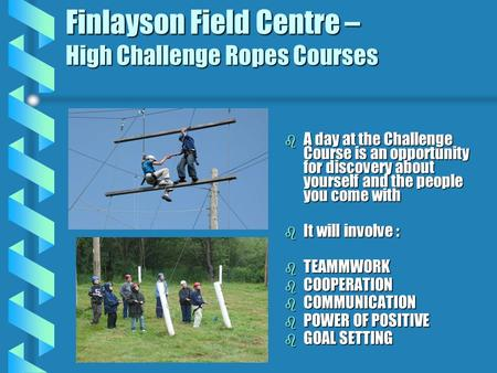 Finlayson Field Centre – High Challenge Ropes Courses b A day at the Challenge Course is an opportunity for discovery about yourself and the people you.