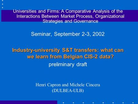 Universities and Firms: A Comparative Analysis of the Interactions Between Market Process, Organizational Strategies and Governance Seminar, September.